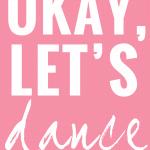 Okay, Let's Dance.