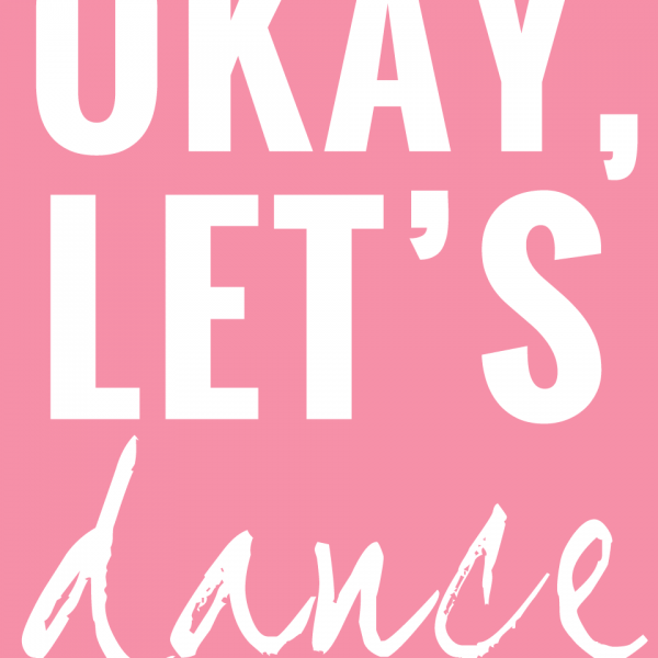 Okay, Let's Dance.