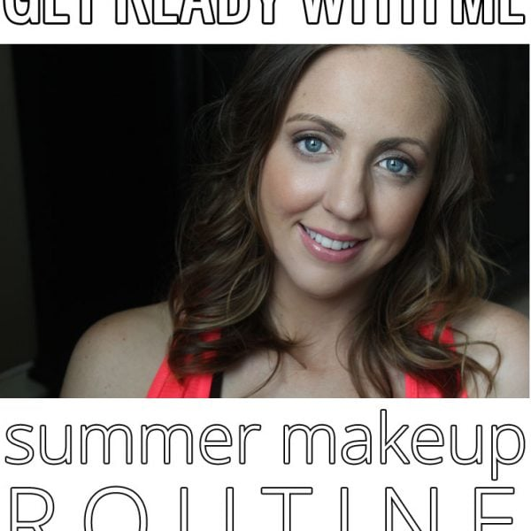 Get Ready With Me – Summer Makeup Routine