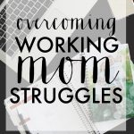 Overcoming Working Mom Struggles