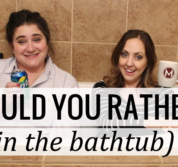 Would You Rather (in the Bath Tub… with Katie)