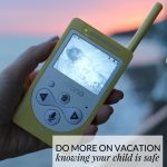 Do More on Vacation Knowing Your Child is Safe + Giveaway!