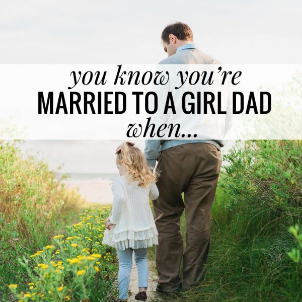 You Know You're Married to a Girl Dad When…
