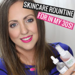 My Current Skincare Routine – Skincare in Your 30s!
