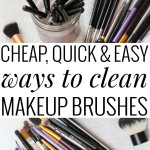 Cheap, Quick & Easy Ways to Clean Makeup Brushes