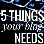 5 Things Your Blog Needs