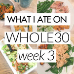 What I Ate on Whole30 – Week 3