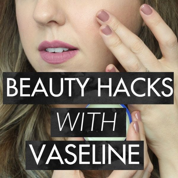 5 Beauty Hacks with Vaseline