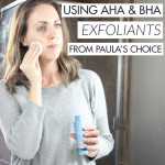 How I'm Using AHA & BHA Exfoliants from Paula's Choice