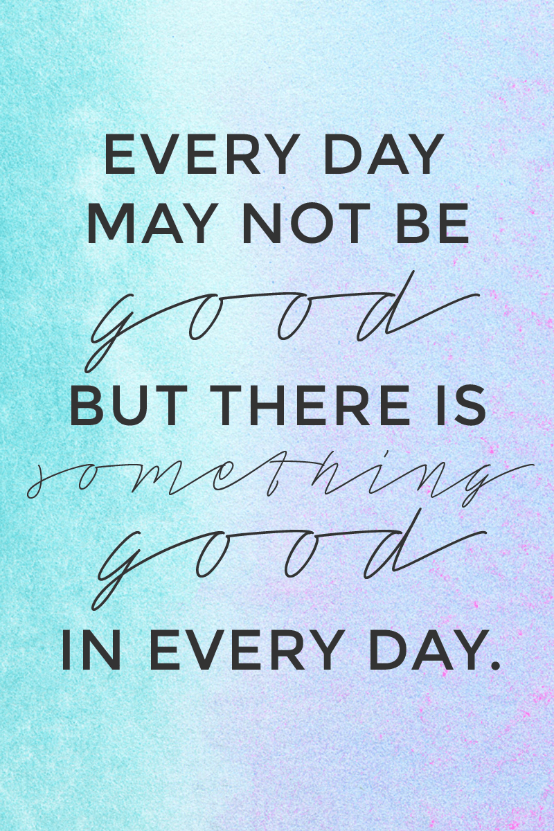 Every day may not be good, but there is something good in every day. - - Click through for more uplifting quotes for moms.