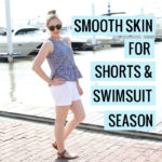 Smooth Skin for Shorts and Swimsuit Season